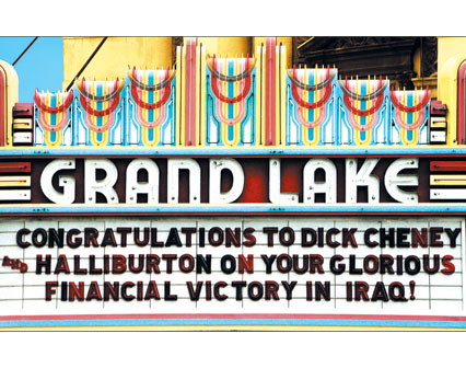 Congratulations to Dick Cheny and Halliburton on your glorious financial victory in Iraq!